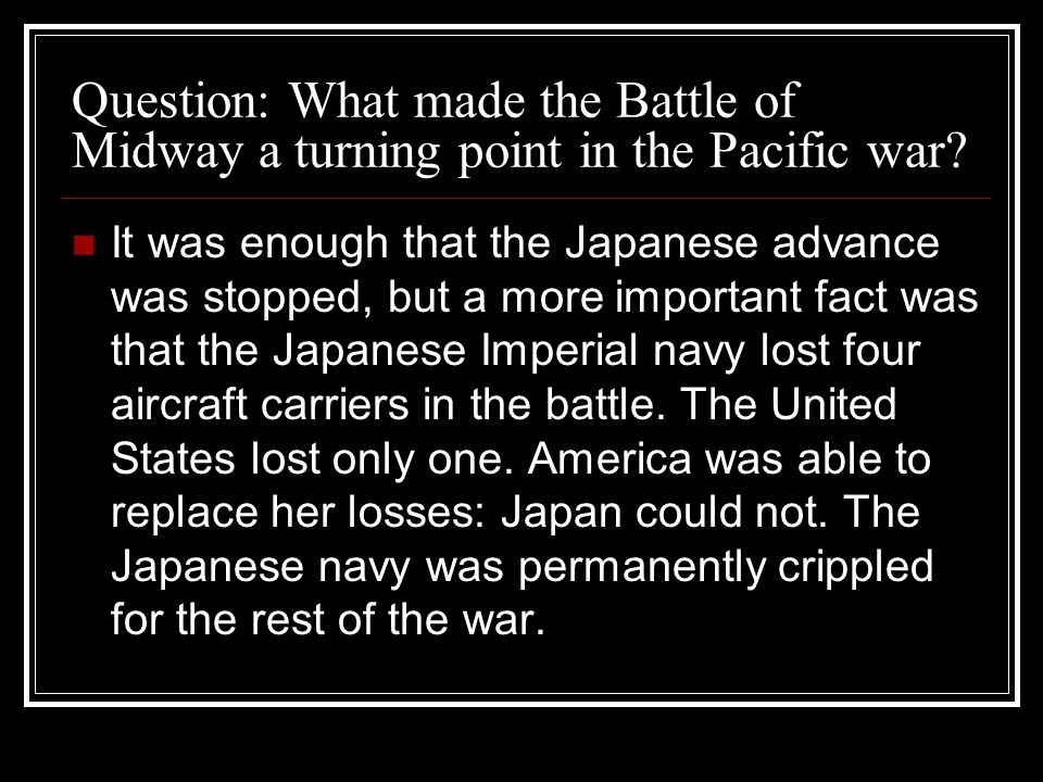Question: What made the Battle of Midway a turning point in the Pacific war