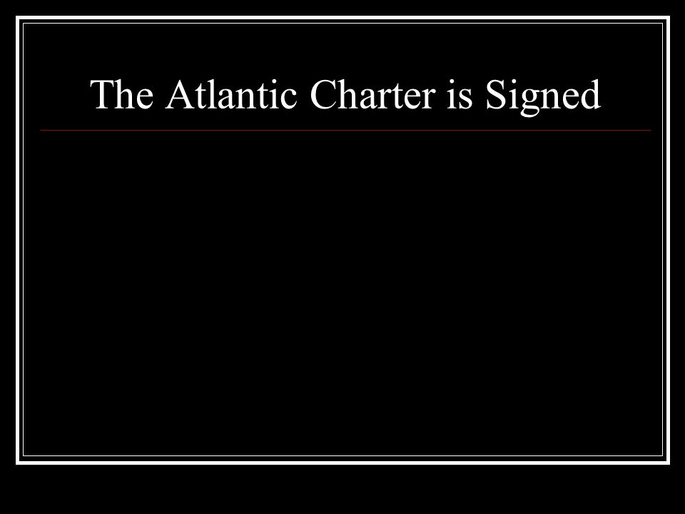 The Atlantic Charter is Signed