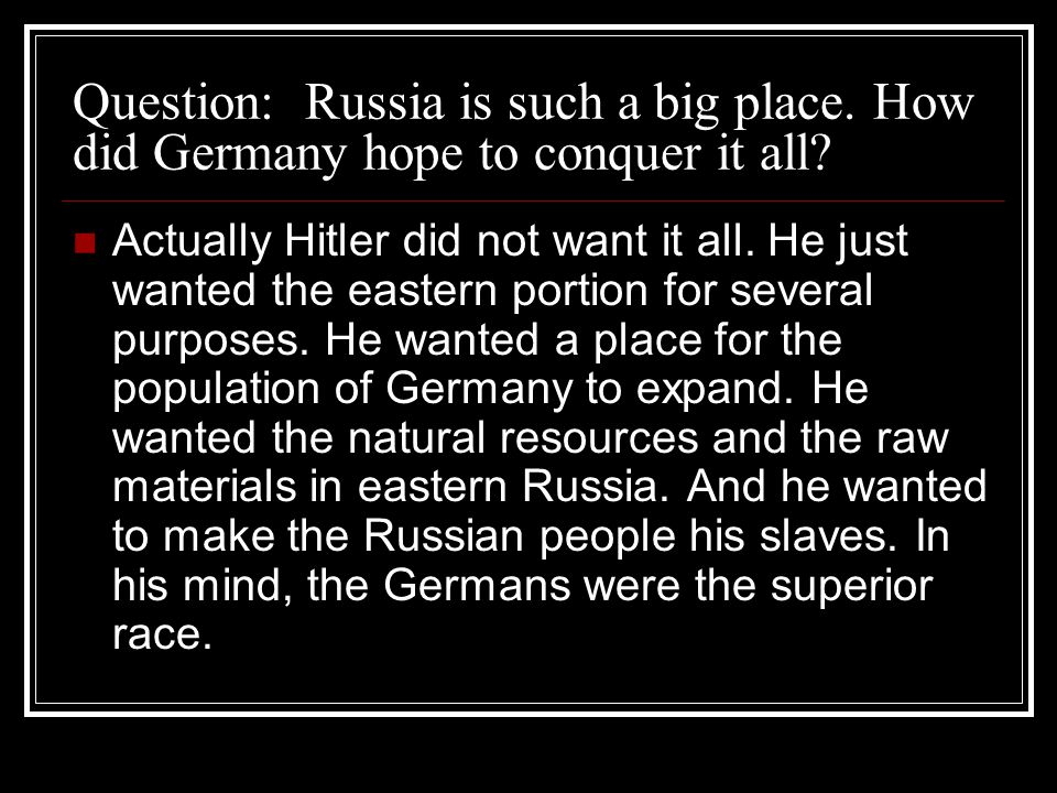 Question: Russia is such a big place