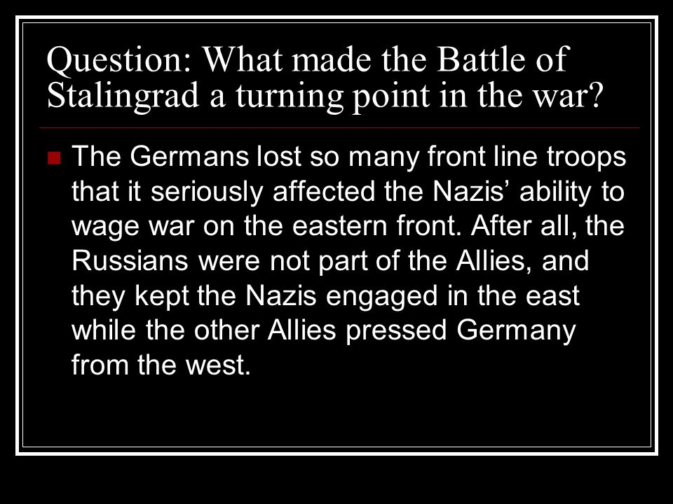 Question: What made the Battle of Stalingrad a turning point in the war