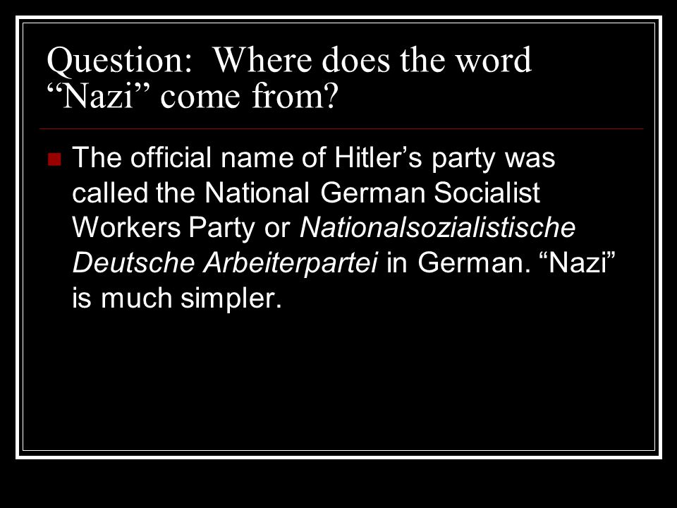 Question: Where does the word Nazi come from
