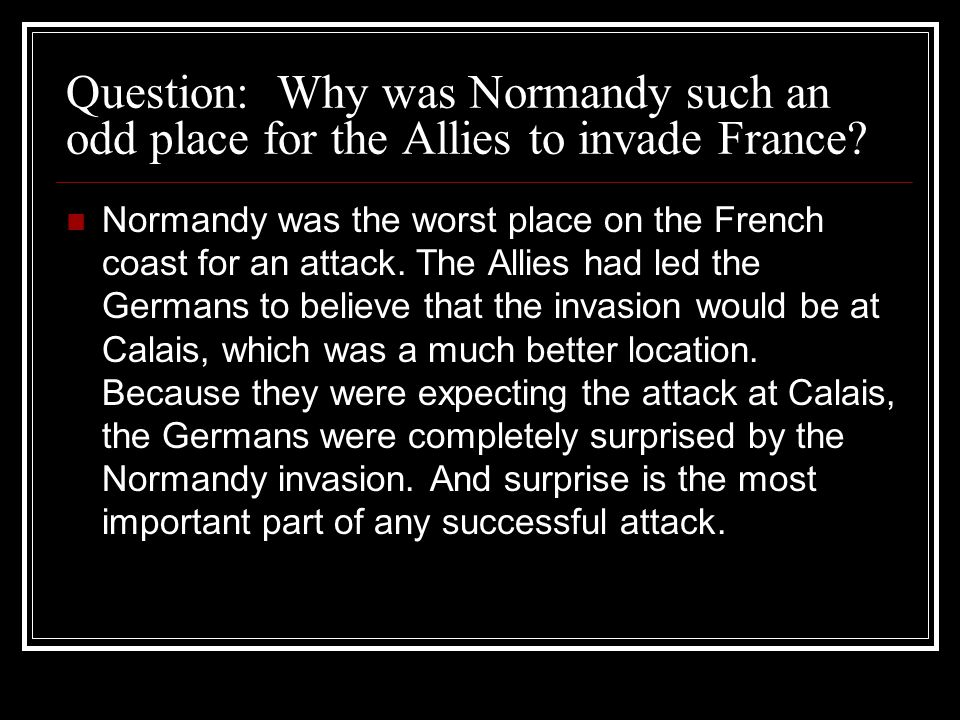 Question: Why was Normandy such an odd place for the Allies to invade France