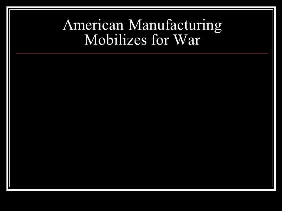 American Manufacturing Mobilizes for War
