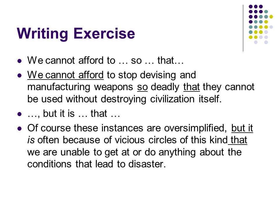 Writing Exercise We cannot afford to … so … that…