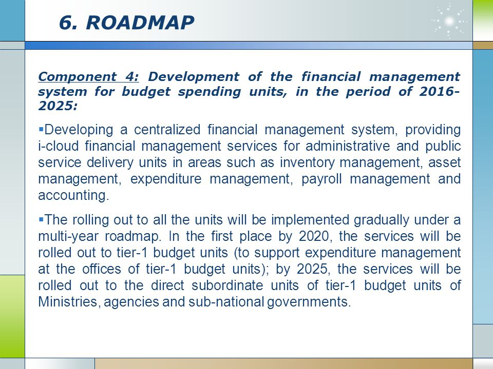 6. ROADMAP Component 4: Development of the financial management system for budget spending units, in the period of 2016-2025: