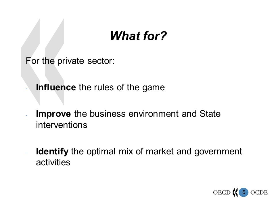What for For the private sector: Influence the rules of the game