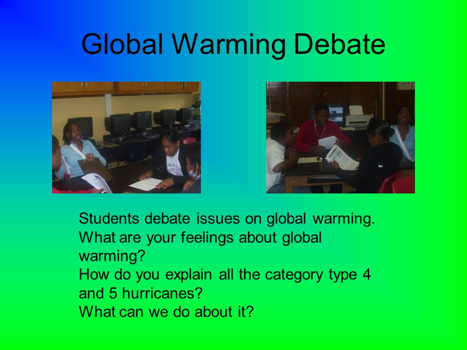 Global Warming Debate Students debate issues on global warming.