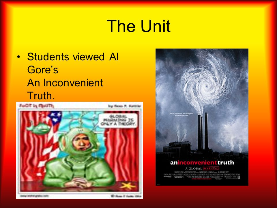 The Unit Students viewed Al Gore's An Inconvenient Truth.
