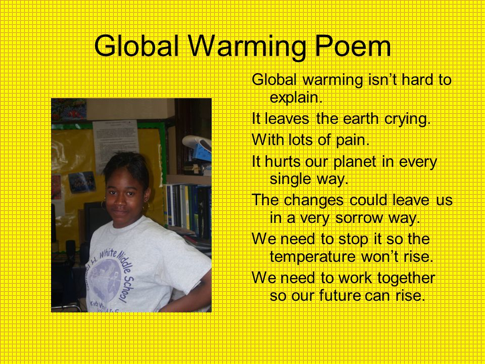 Global Warming Poem Global warming isn't hard to explain.