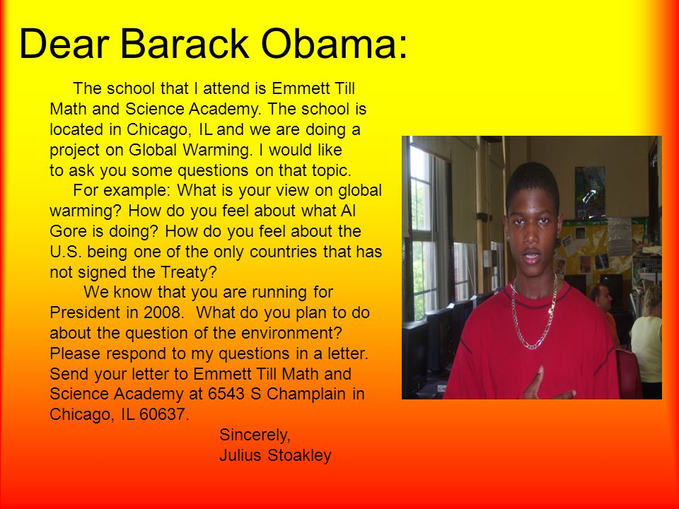 Dear Barack Obama: The school that I attend is Emmett Till Math and Science Academy. The school is.