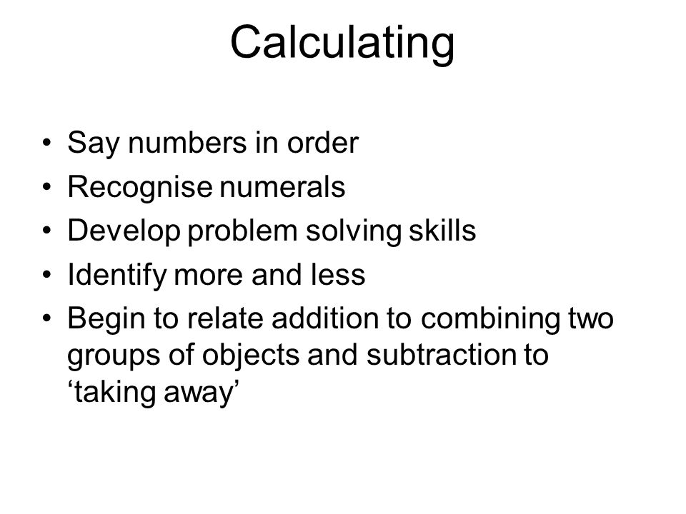Calculating Say numbers in order Recognise numerals