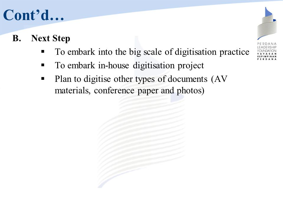 Cont'd… Next Step. To embark into the big scale of digitisation practice. To embark in-house digitisation project.