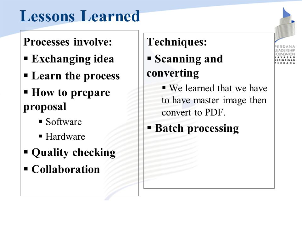 Lessons Learned Processes involve: Exchanging idea Learn the process