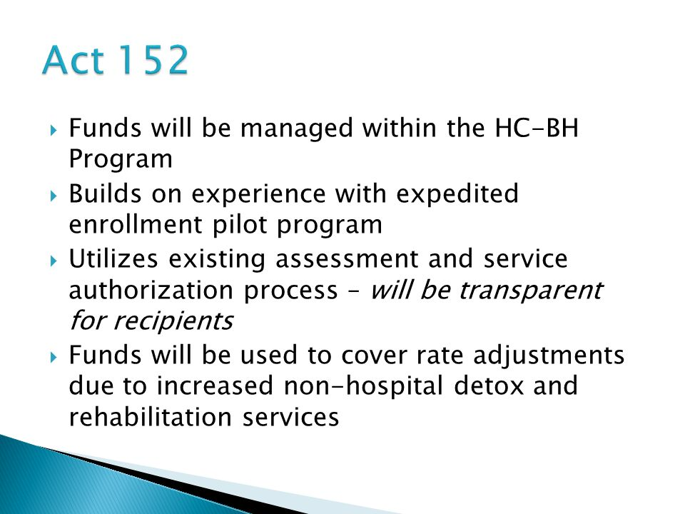 Act 152 Funds will be managed within the HC-BH Program