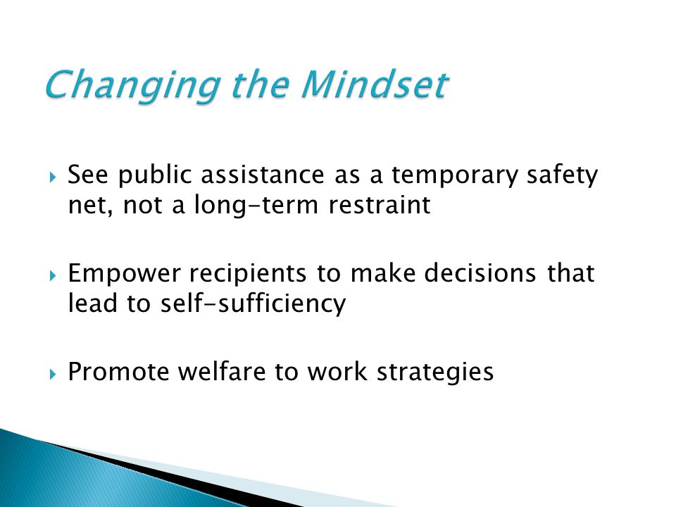 Changing the Mindset See public assistance as a temporary safety net, not a long-term restraint.