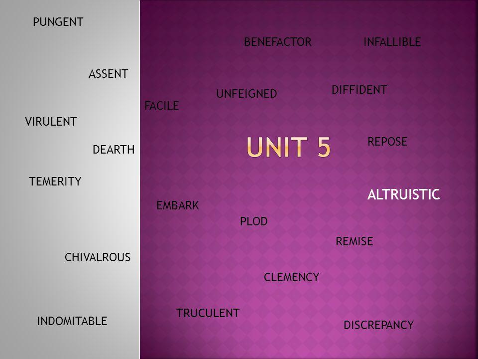 UNIT 5 ALTRUISTIC PUNGENT BENEFACTOR INFALLIBLE ASSENT DIFFIDENT