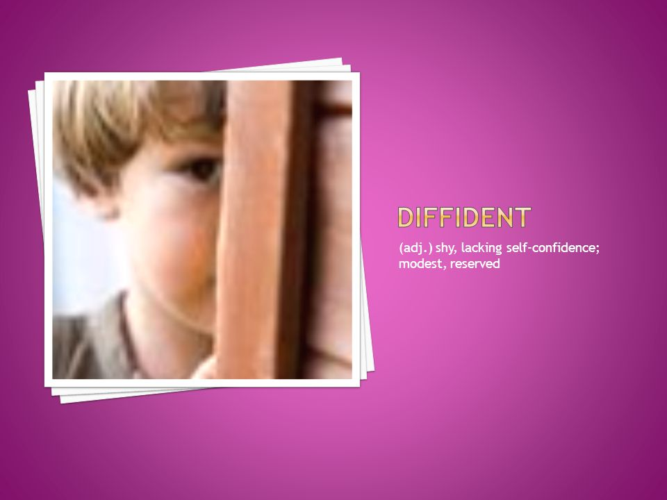 diffident (adj.) shy, lacking self-confidence; modest, reserved