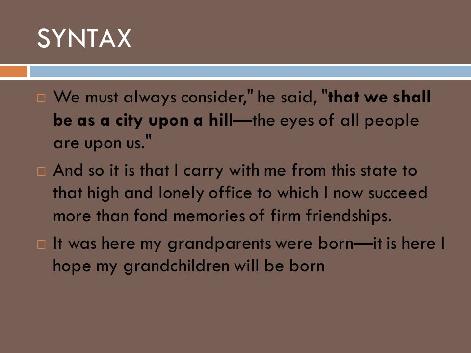 SYNTAX We must always consider, he said, that we shall be as a city upon a hill—the eyes of all people are upon us.