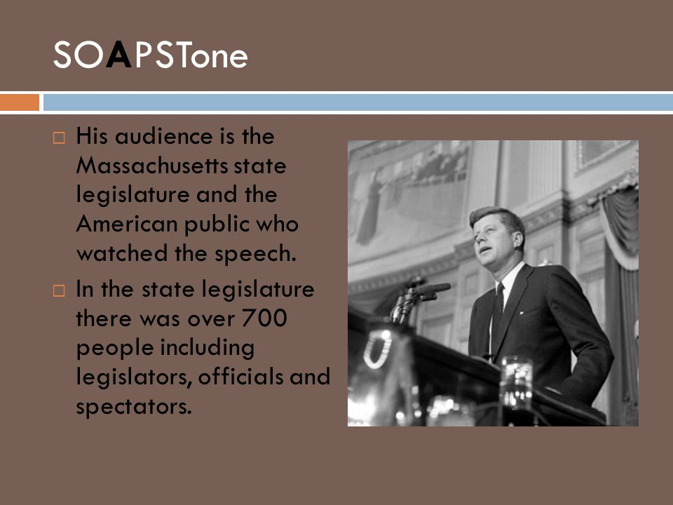 SOAPSTone His audience is the Massachusetts state legislature and the American public who watched the speech.
