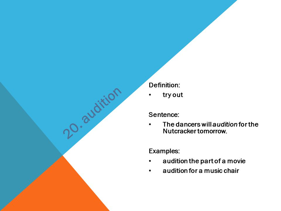 20. audition Definition: try out Sentence:
