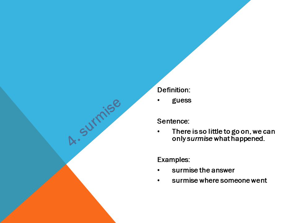 4. surmise Definition: guess Sentence:
