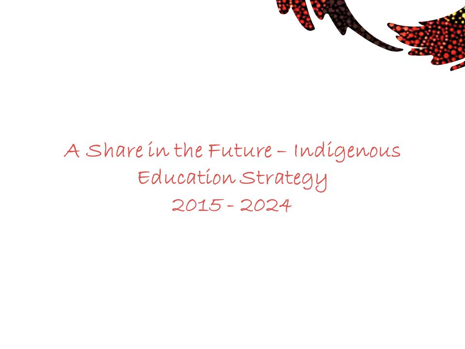 A Share in the Future – Indigenous Education Strategy 2015 - 2024