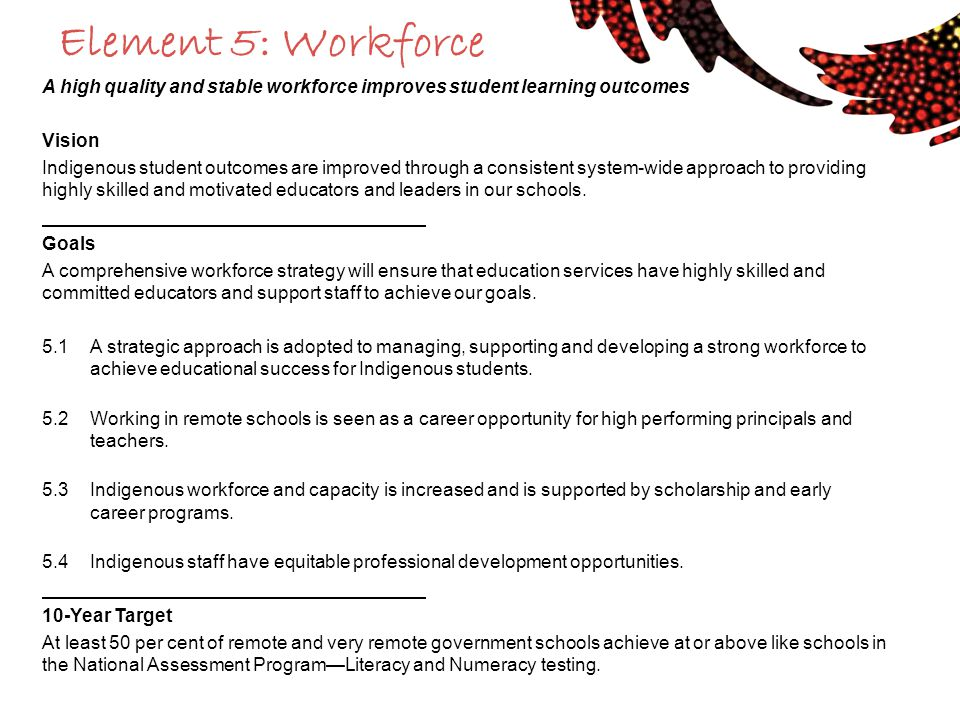 Element 5: Workforce A high quality and stable workforce improves student learning outcomes. Vision.