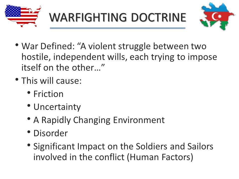 WARFIGHTING DOCTRINE War Defined: A violent struggle between two hostile, independent wills, each trying to impose itself on the other…