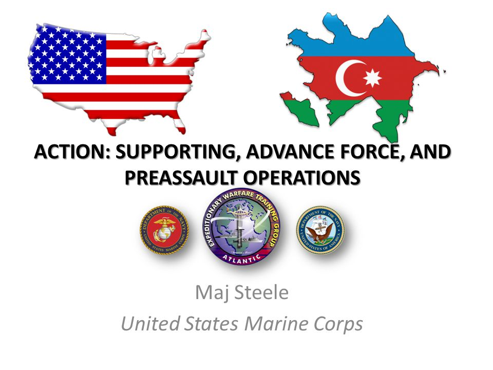 Action: supporting, advance force, and preassault operations