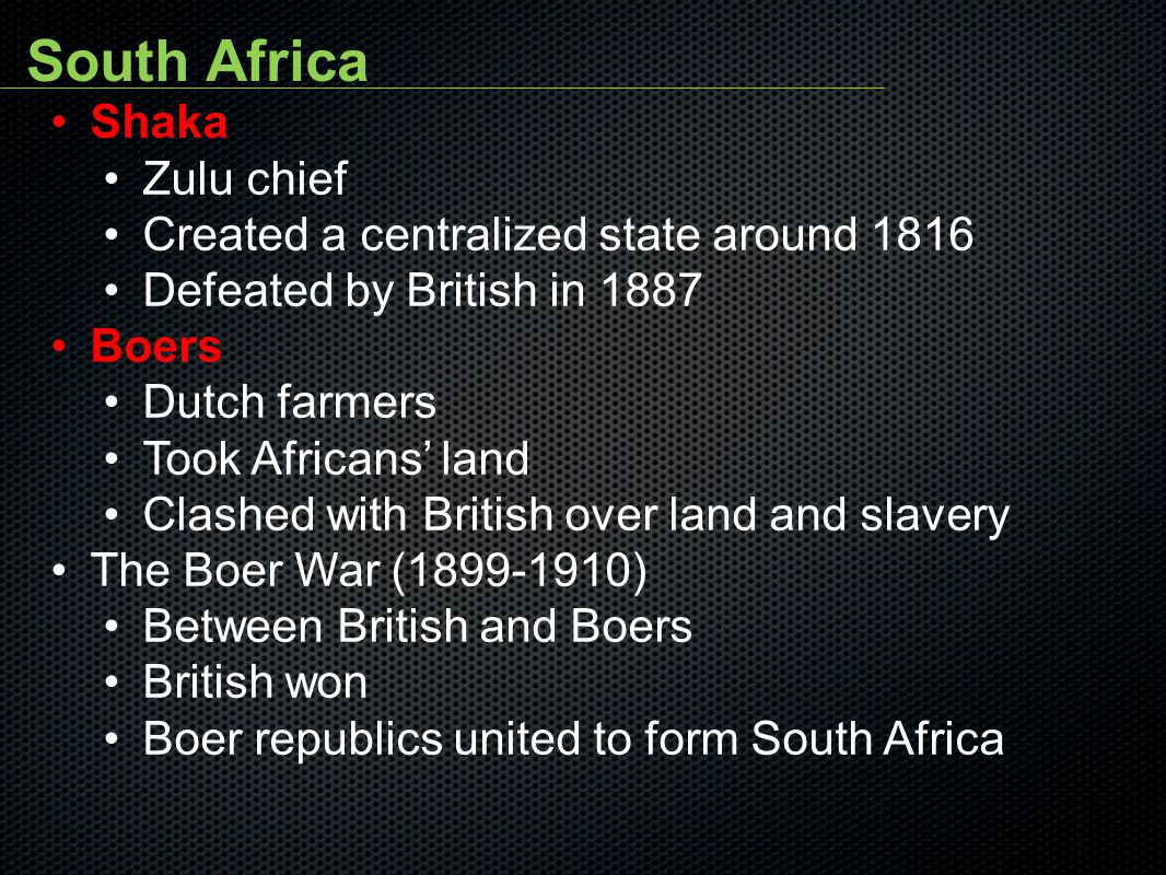 South Africa Shaka Zulu chief Created a centralized state around 1816
