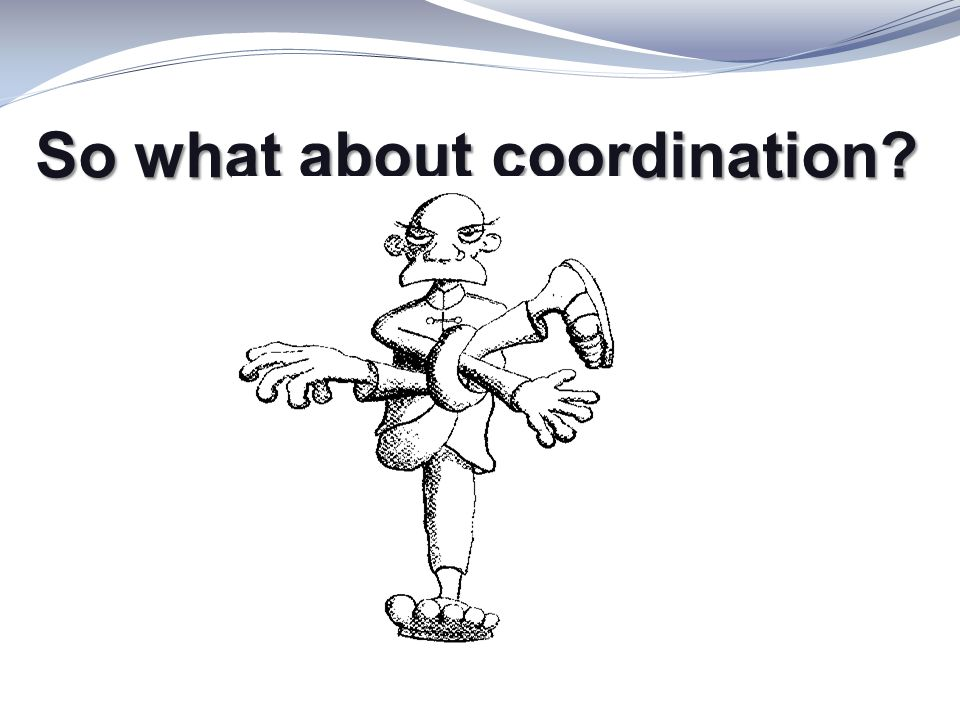 So what about coordination