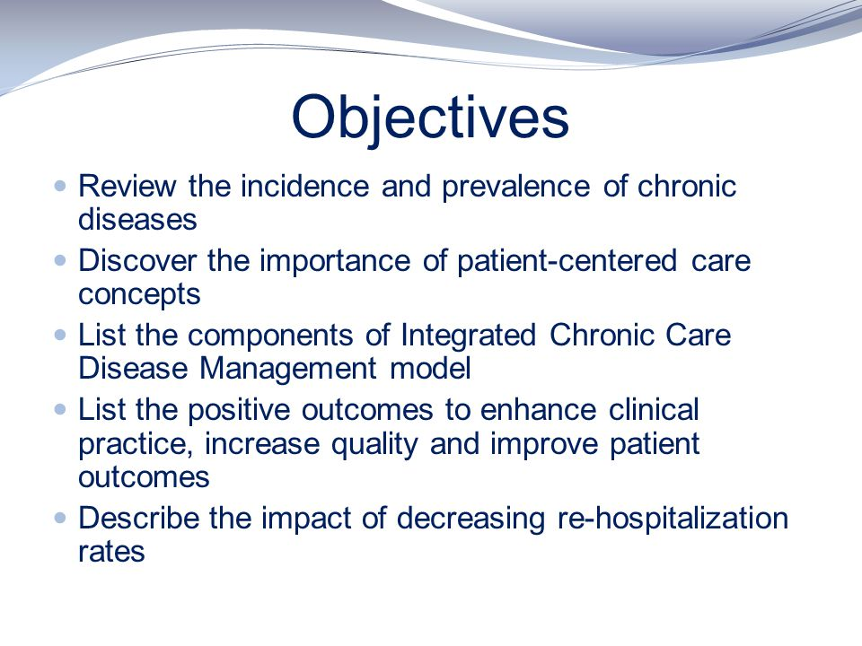 Objectives Review the incidence and prevalence of chronic diseases