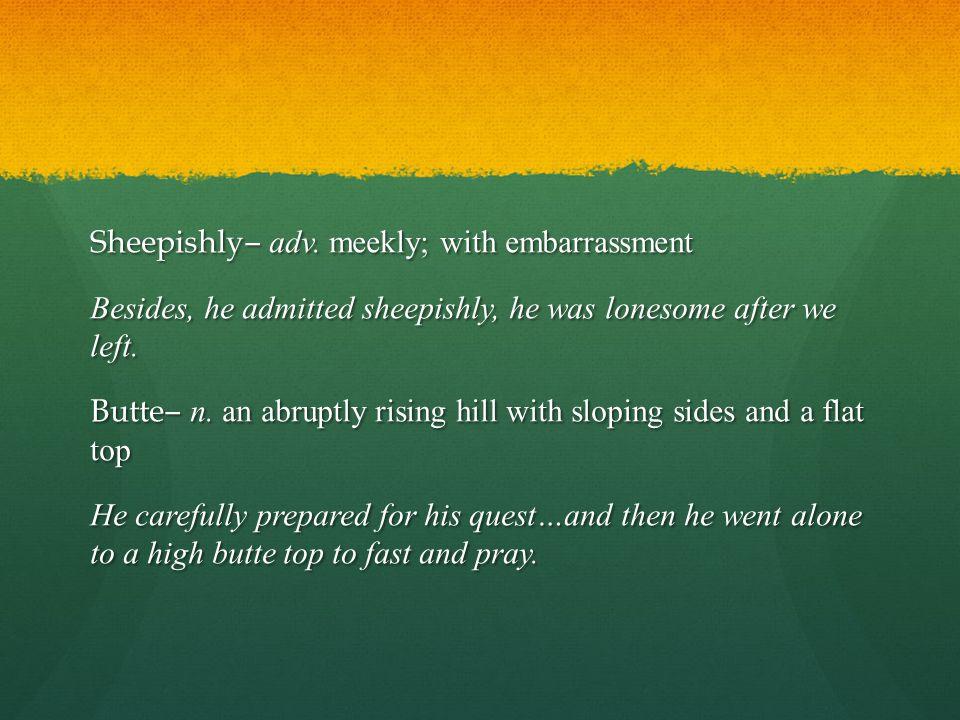Sheepishly‒ adv.