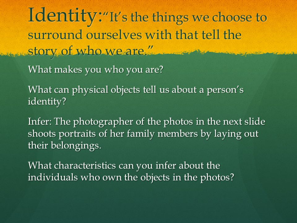 Identity: It's the things we choose to surround ourselves with that tell the story of who we are.