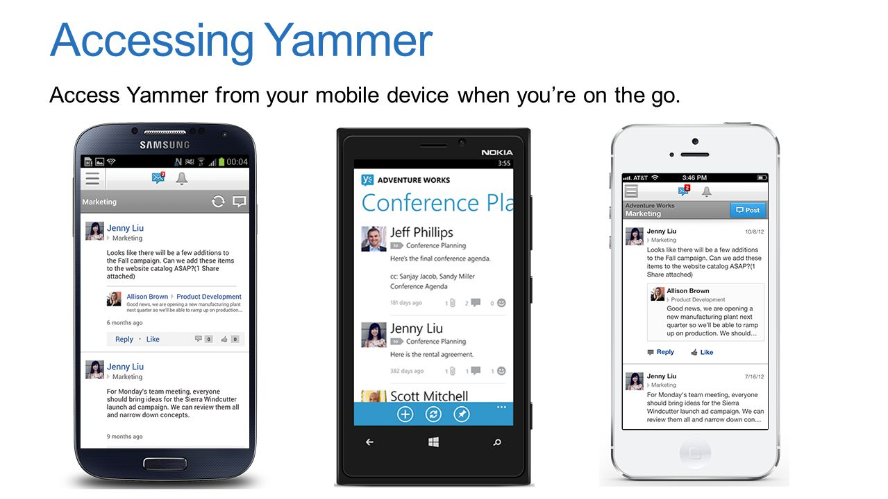 Accessing Yammer Access Yammer from your mobile device when you're on the go.
