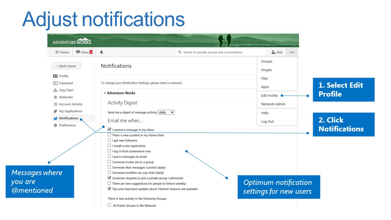 Adjust notifications 1. Select Edit Profile 2. Click Notifications