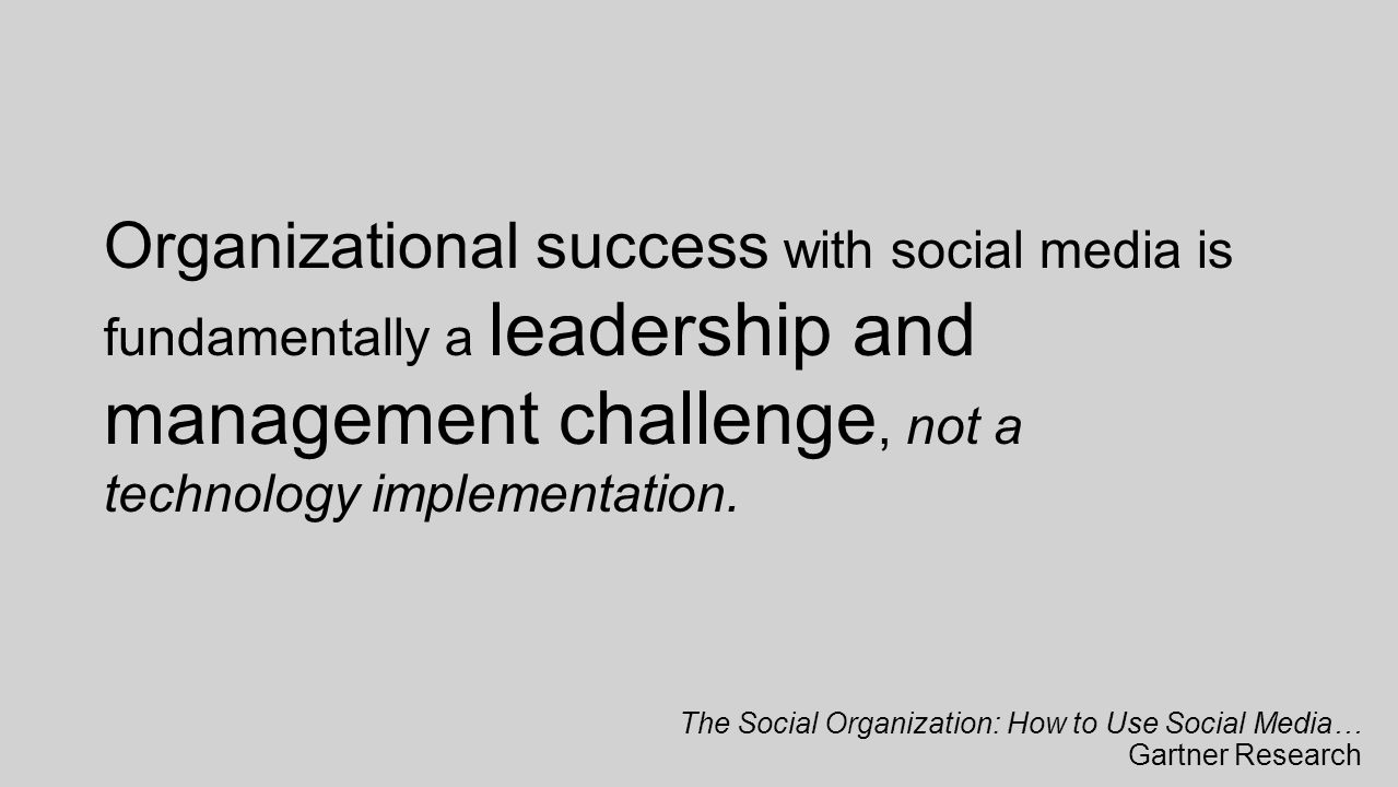 Organizational success with social media is fundamentally a leadership and management challenge, not a technology implementation.