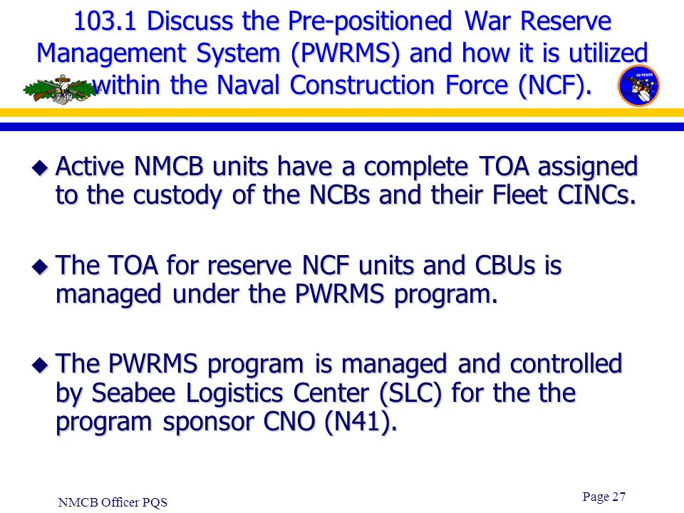 103.1 Discuss the Pre-positioned War Reserve Management System (PWRMS) and how it is utilized within the Naval Construction Force (NCF).