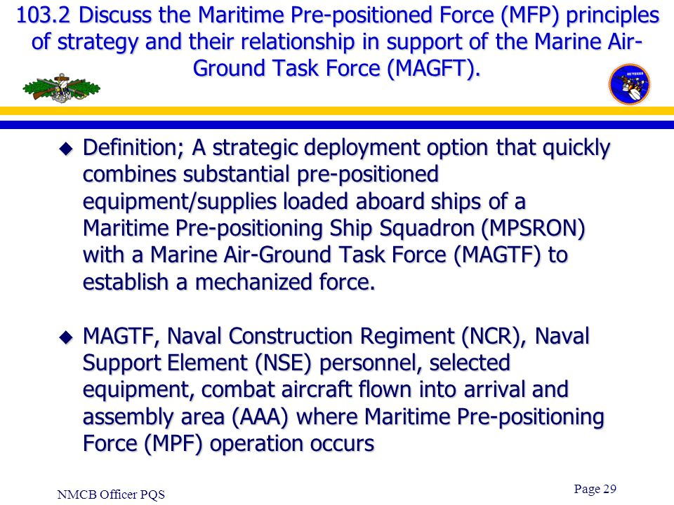 103.2 Discuss the Maritime Pre-positioned Force (MFP) principles of strategy and their relationship in support of the Marine Air-Ground Task Force (MAGFT).