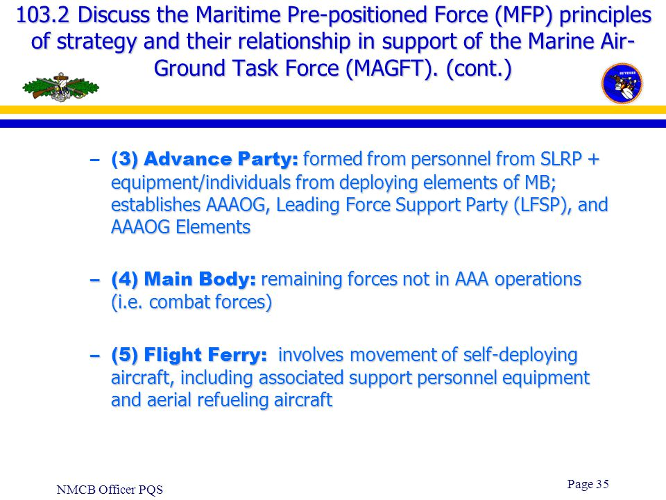 103.2 Discuss the Maritime Pre-positioned Force (MFP) principles of strategy and their relationship in support of the Marine Air-Ground Task Force (MAGFT). (cont.)