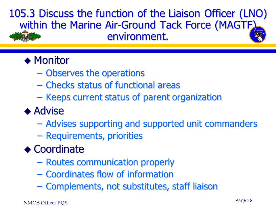 105.3 Discuss the function of the Liaison Officer (LNO) within the Marine Air-Ground Tack Force (MAGTF) environment.