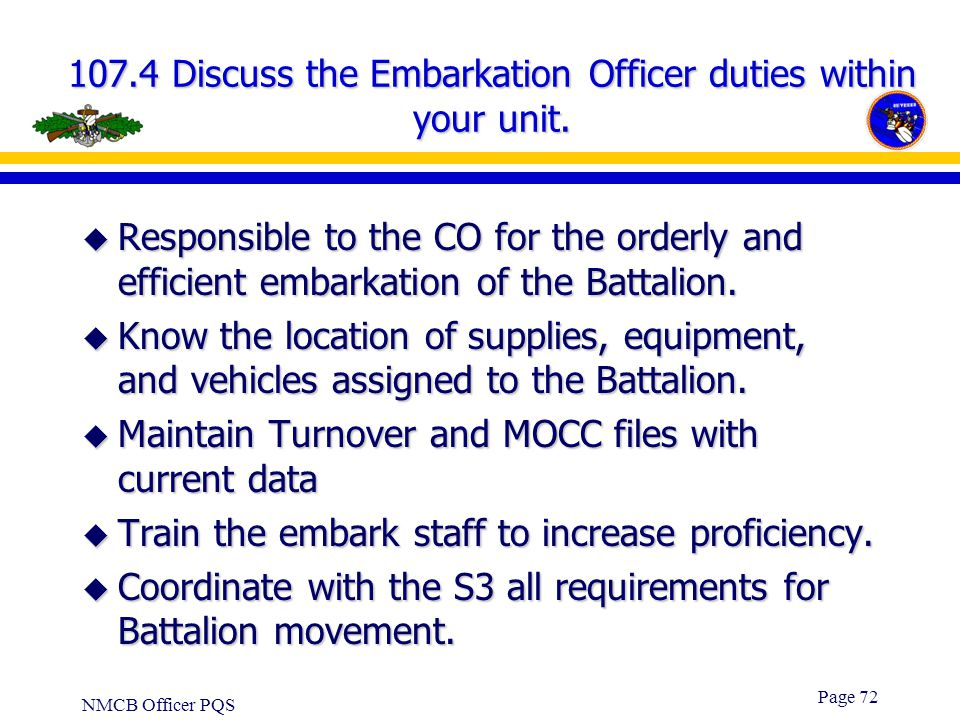 107.4 Discuss the Embarkation Officer duties within your unit.