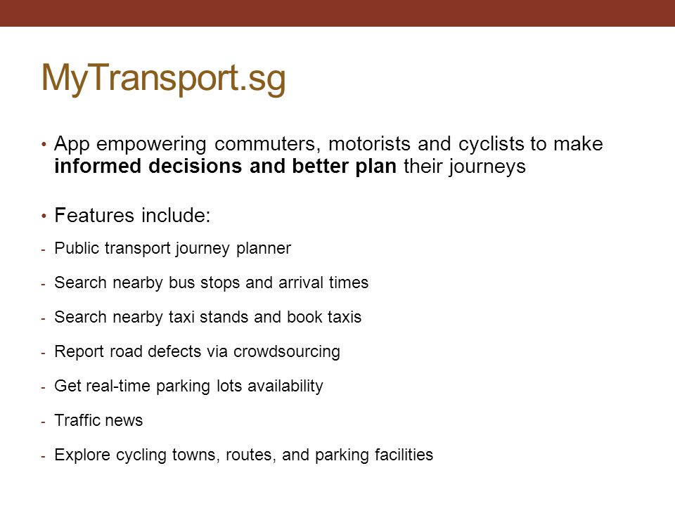 MyTransport.sg App empowering commuters, motorists and cyclists to make informed decisions and better plan their journeys.
