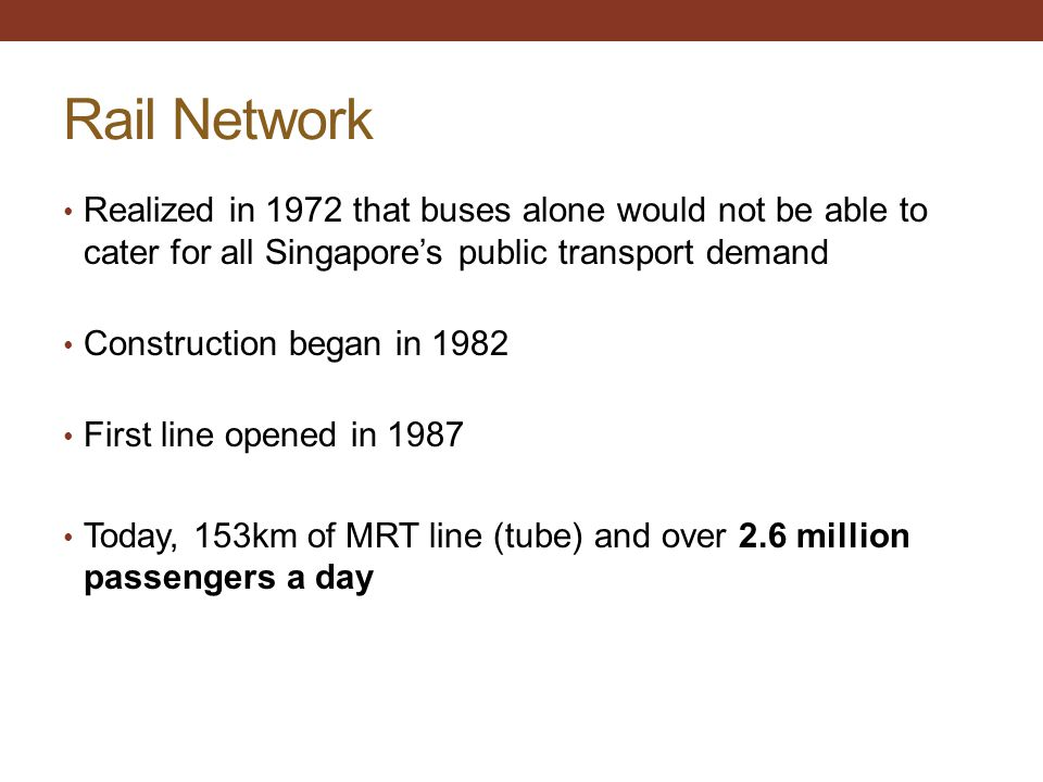 Rail Network Realized in 1972 that buses alone would not be able to cater for all Singapore's public transport demand.