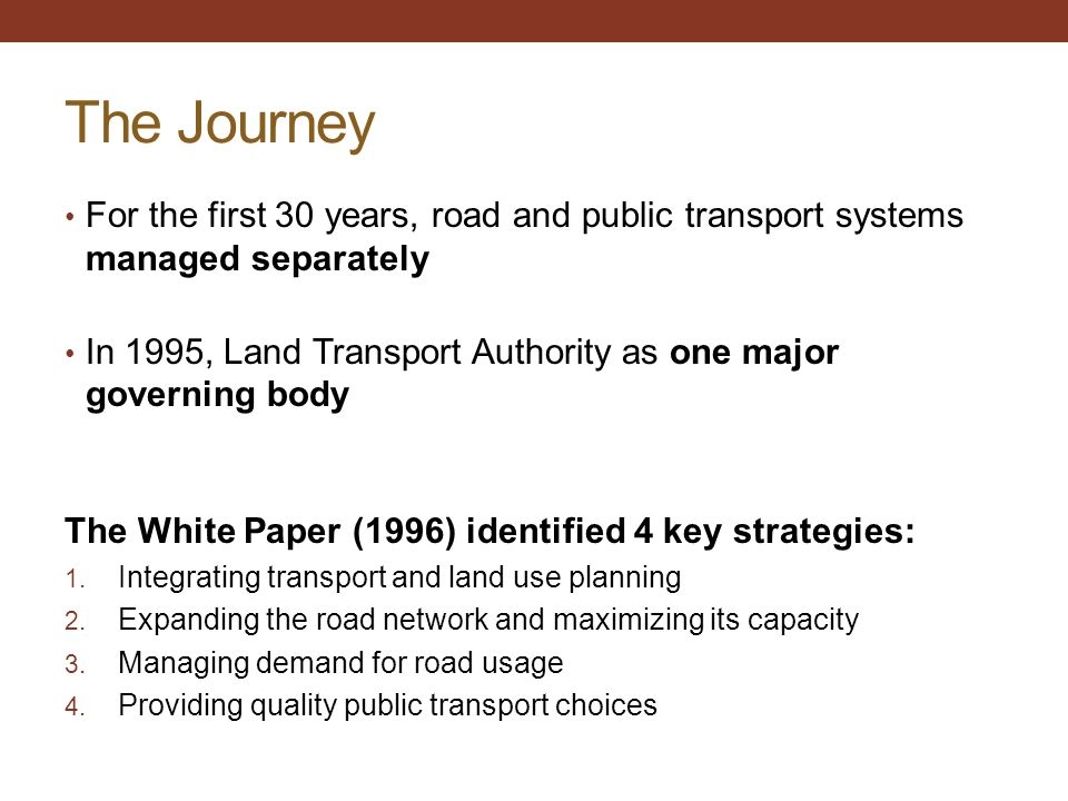 The Journey For the first 30 years, road and public transport systems managed separately.