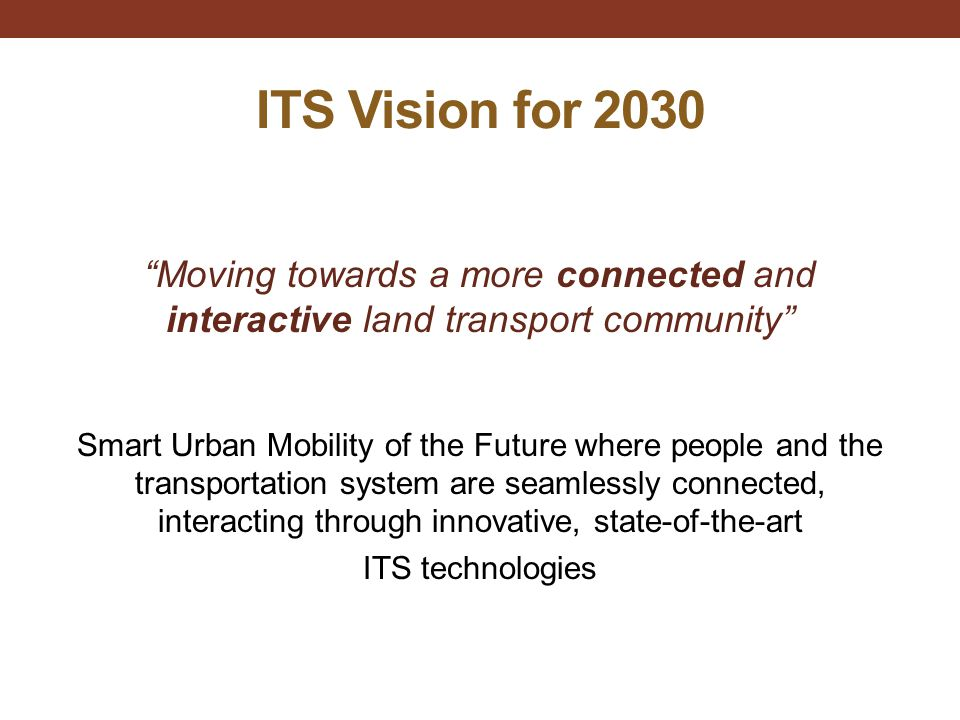 ITS Vision for 2030 Moving towards a more connected and interactive land transport community