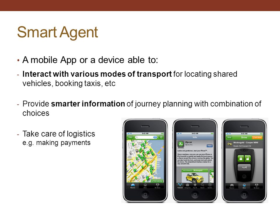 Smart Agent A mobile App or a device able to: