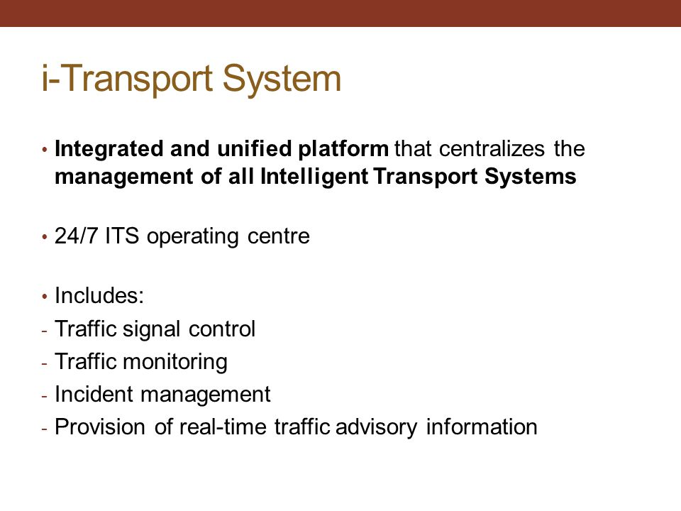 i-Transport System Integrated and unified platform that centralizes the management of all Intelligent Transport Systems.