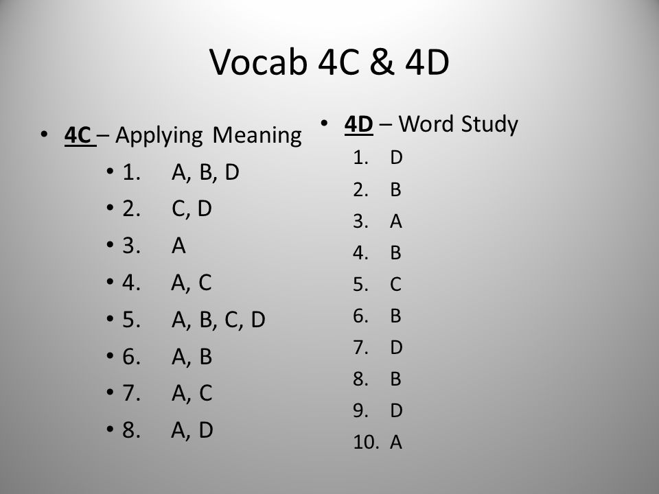 Vocab 4C & 4D 4D – Word Study 4C – Applying Meaning 1. A, B, D 2. C, D