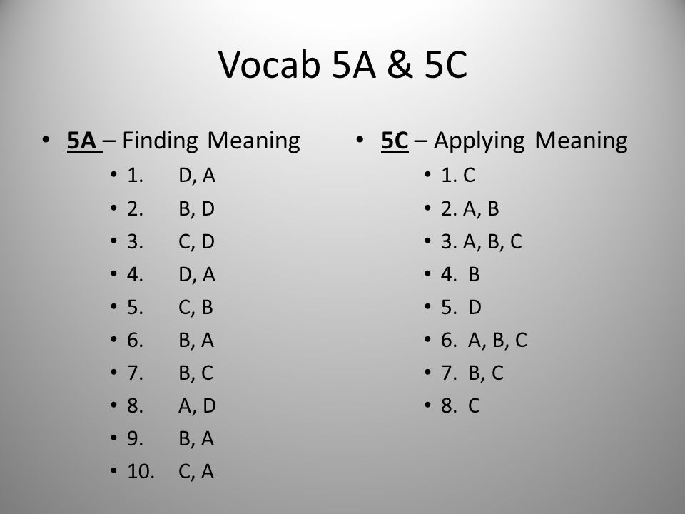 Vocab 5A & 5C 5A – Finding Meaning 5C – Applying Meaning 1. D, A
